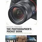 The Photographer's Pocket Book: The essential guide to getting the most from your camera by Michael Freeman (Paperback, 2016)