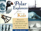 Polar Explorers for Kids: Historic Expeditions to the Arctic and Antarctic with 21 Activities by Maxine Snowden (Paperback, 2003)