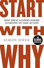 Start with Why : How Great Leaders Inspire Everyone to Take Action by Simon Sinek (2011, Paperback)
