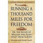 Running a Thousand Miles for Freedom: Or, the Escape of William and Ellen Craft from Slavery by Ellen Craft, William Craft (Paperback, 2014)