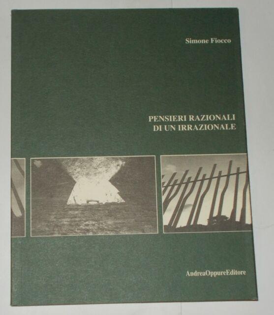 PENSIERI RAZIONALI DI UN IRRAZIONALE SIMONE FIOCCO 2005 1°EDIZ. OPPURE EDITORE