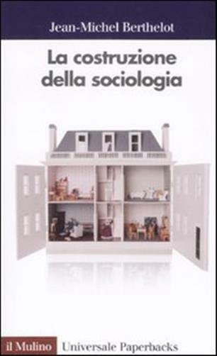 La costruzione della sociologia - Berthelot Jean M.