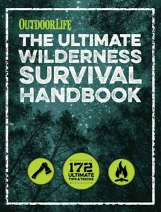 Ultimate Wilderness Survival Handbook : 172 Ultimate Tips & Tricks, Paperback...