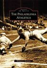 The Philadelphia Athletics 9780738511337 by William C. Kashatus Book