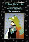 Other Destinies: Understanding the American Indian Novel by Louis Owens (Paperback, 1994)