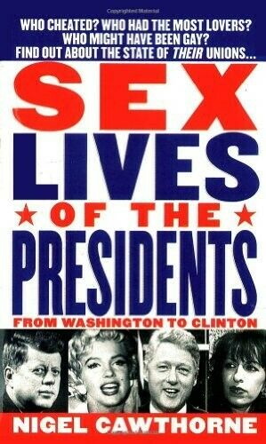 Sex Lives of the Presidents: An Irreverent Expose of the Chief Executive - Good