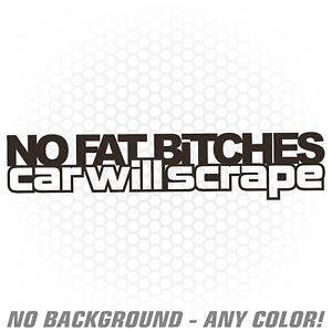 No Fat Bitches Vinyl Decal Sticker Scrape Euro JDM Drift stance renegadelife