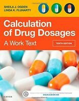 Calculation Of Drug Dosages: A Work Text, 10e By Sheila J. Ogden Rn Msn, (paper on Sale