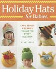 Holiday Hats for Babies: Caps, Berets & Beanies to Knit for Every Occasion by Debby Ware (Paperback, 2014)