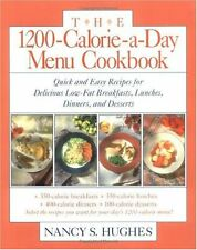 The 1200-Calorie-a-Day Menu Cookbook : Quick and Easy Recipes for Delicious Low-Fat Breakfasts, Lunches, Dinners, and Desserts by Nancy S. Hughes (1994, Paperback)