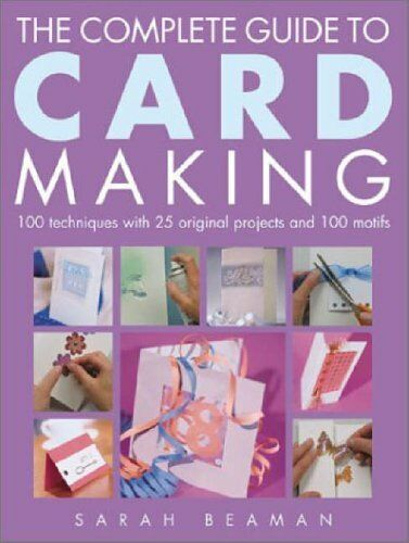 1 of 1 - The Complete Guide to Card Making: 100 Techniques... by Beaman, Sarah 1855859793