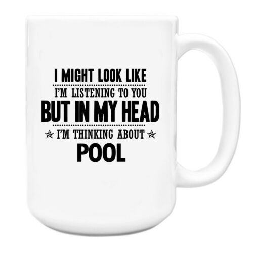 I might look like Im listening but in my head Im thinking about Pool Mug 121