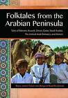Folktales from the Arabian Peninsula: Tales of Bahrain, Kuwait, Oman, Qatar, Saudi Arabia, the United Arab Emirates, and Yemen by Nadia Jameel Taibah, Margaret Read MacDonald (Hardback, 2015)