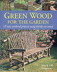 Green Wood: 15 Easy Weekend Projects for the Garden by Gill Bridgewater, Alan Bridgewater (Hardback, 2002)