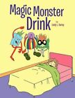 Magic Monster Drink 9781453522608 by LINDY L Harley Paperback