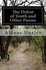 The Defeat of Youth and Other Poems by Aldous Huxley (Paperback / softback, 2016)