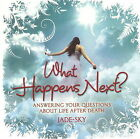 What Happens Next?: Answering Your Questions About Life After Death by Jade-Sky (Paperback, 2010)