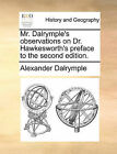 Mr. Dalrymple's Observations on Dr. Hawkesworth's Preface to the Second Edition. by Alexander Dalrymple (Paperback / softback, 2010)