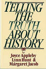 Telling the Truth About History by Margaret Jacob, Lynn Hunt, Joyce Appleby (Paperback, 1995)