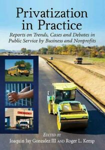 Privatization in Practice : Reports on Trends, Cases and Debates in Public Se...