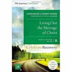 Living Out the Message of Christ: The Journey Continues, Participant's Guide 8: A Recovery Program Based on Eight Principles from the Beatitudes by John Baker, Johnny Baker (Paperback, 2016)