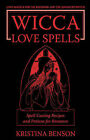 Wicca Love Spells: Love Magick for the Beginner and the Advanced Witch - Spell Casting Recipes and Potions for Romance by Kristina Benson (Paperback / softback, 2007)