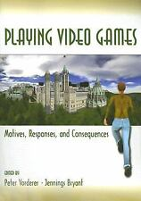 Playing Video Games: Motives, Responses, and Consequences Lea's Communication S