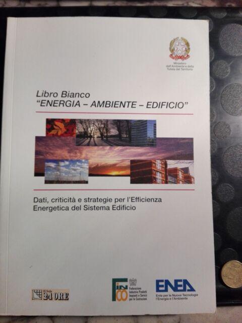 """LIBRO BIANCO  - """"ENERGIA - AMBIENTE - EDIFICIO"""" - EFFICIENZA ENERGETICA - 2004"""