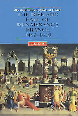 Rise and Fall of Ren Fr 1483-1: 1483-1610 (Blackwell Classic Histories of Europe