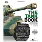 The Tank Book: The Definitive Visual History of Armoured Vehicles by DK (Hardback, 2017)
