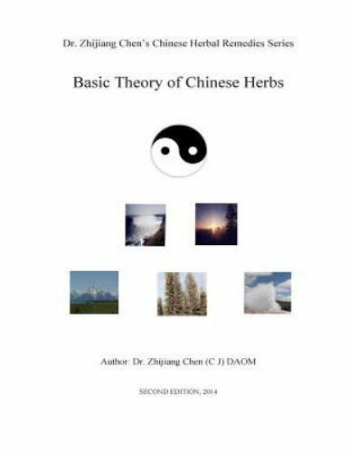 Basic Theory of Chinese Herbs - Dr. Zhijiang Chen's Chinese Herbal Remedies :... 2