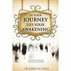 In Your Journey Lies Your Awakening by Shirley M Gaines (Paperback / softback, 2013)