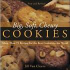 Big, Soft, Chewy Cookies: More Than 75 Recipes for the Best Cookies in the World by Jill Van Cleave (Paperback, 2003)