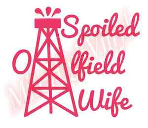 PICK-COLOR-SIZE-Spoiled-Oilfield-Wife-Vinyl-Decal-Window-Glass-Sticker