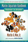 The Marine Aquarium Handbook : Beginner to Breeder by Martin A., Jr. Moe and Matthew L. Wittenrich (2009, Paperback)