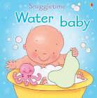 Snuggletime: Water Baby by Fiona Watt (Board book, 2007)