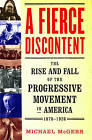 A Fierce Discontent: The Rise and Fall of the Progressive Movement in America, 1870-1920 by Professor of History and Associate Dean of the College of Arts and Sciences Michael McGerr (Paperback / softback, 2005)