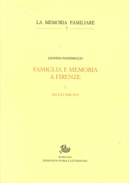 Famiglia e memoria a Firenze. Vol. 1: Secoli XIII-XVI