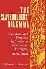 The Slaveholders' Dilemma: Freedom and Progress in Southern Conservative Thought, 1820-1860 by Eugene D. Genovese (Paperback, 1993)