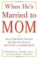 When He`s Married To Mom: How To Help Mother-enmeshed Men Open Their Hearts To T on Sale