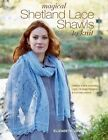 Magical Shetland Lace Shawls to Knit: Feather Soft and Incredibly Light, 15 Great Patterns and Full Instructions by Elizabeth Lovick (Paperback / softback, 2015)