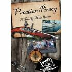 Vacation Piracy 9781468505825 by Mike Haszto Hardback
