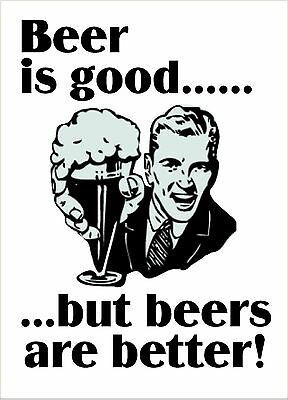 """VINTAGE STYLE"" BEER IS GOOD BUT BEERS ARE BETTER""  FUNNY METAL SIGN"