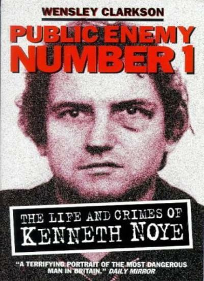Public Enemy No.1: Life and Crimes of Kenneth Noye By Wensley Clarkson