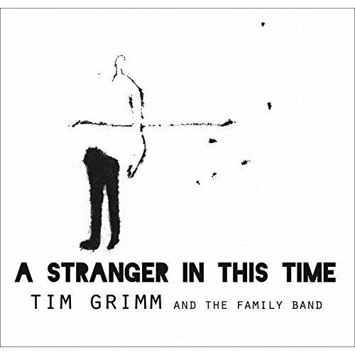 Tim Grimm and The Family Band - A Stranger In This Time [CD]