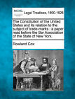 The Constitution of the United States and Its Relation to the Subject of Trade-Marks: A Paper Read Before the Bar Association of the State of New York. by Rowland Cox (Paperback / softback, 2010)