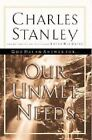 Our Unmet Needs by Charles F. Stanley (2001, Hardcover)