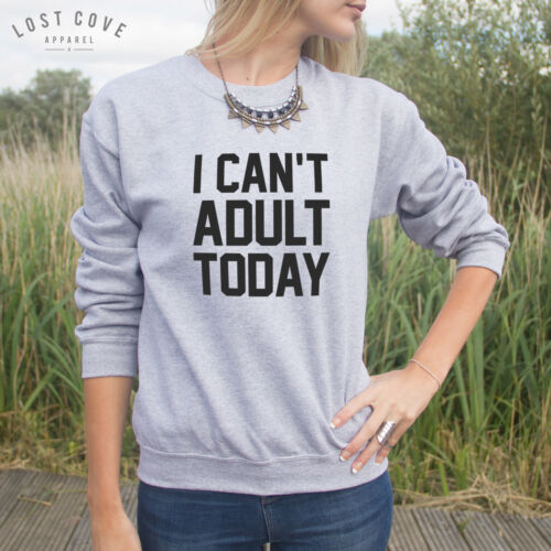* I Can/'t Adult Today Sweater Top Sweatshirt Funny Fashion Slogan Tumblr Gift *