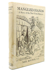 Neil Boyton MANGLED HANDS A Story of the New York Martyrs 1st Edition 1st Printi