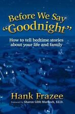 "Before We Say ""Goodnight"": How to Tell Bedtime Stories About Your Life and"